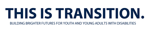 This is Transition. - building brighter futures for youth and young adults with disabilities