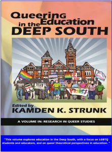 "Queering Education in the Deep South | Edited by Kamden K. Strunk | A volume in: Research in Queer Studies | ""This volume explores education in the Deep South, with a focus on LGBTQ students and educators, and on queer theoretical perspectives in education."""
